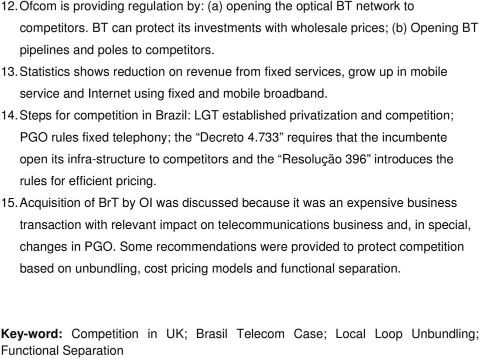 Steps for competition in Brazil: LGT established privatization and competition; PGO rules fixed telephony; the Decreto 4.