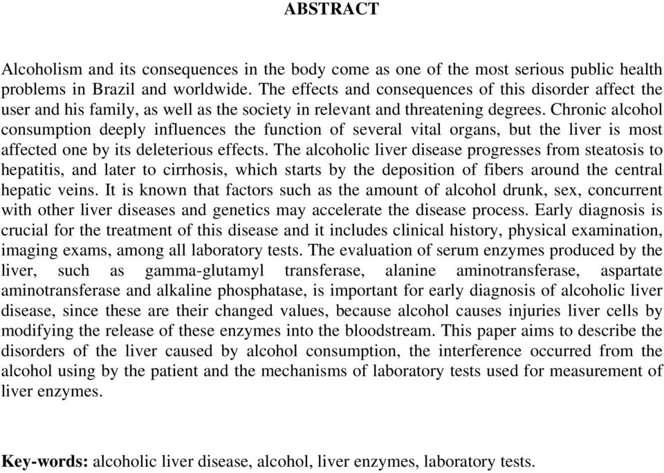Chronic alcohol consumption deeply influences the function of several vital organs, but the liver is most affected one by its deleterious effects.