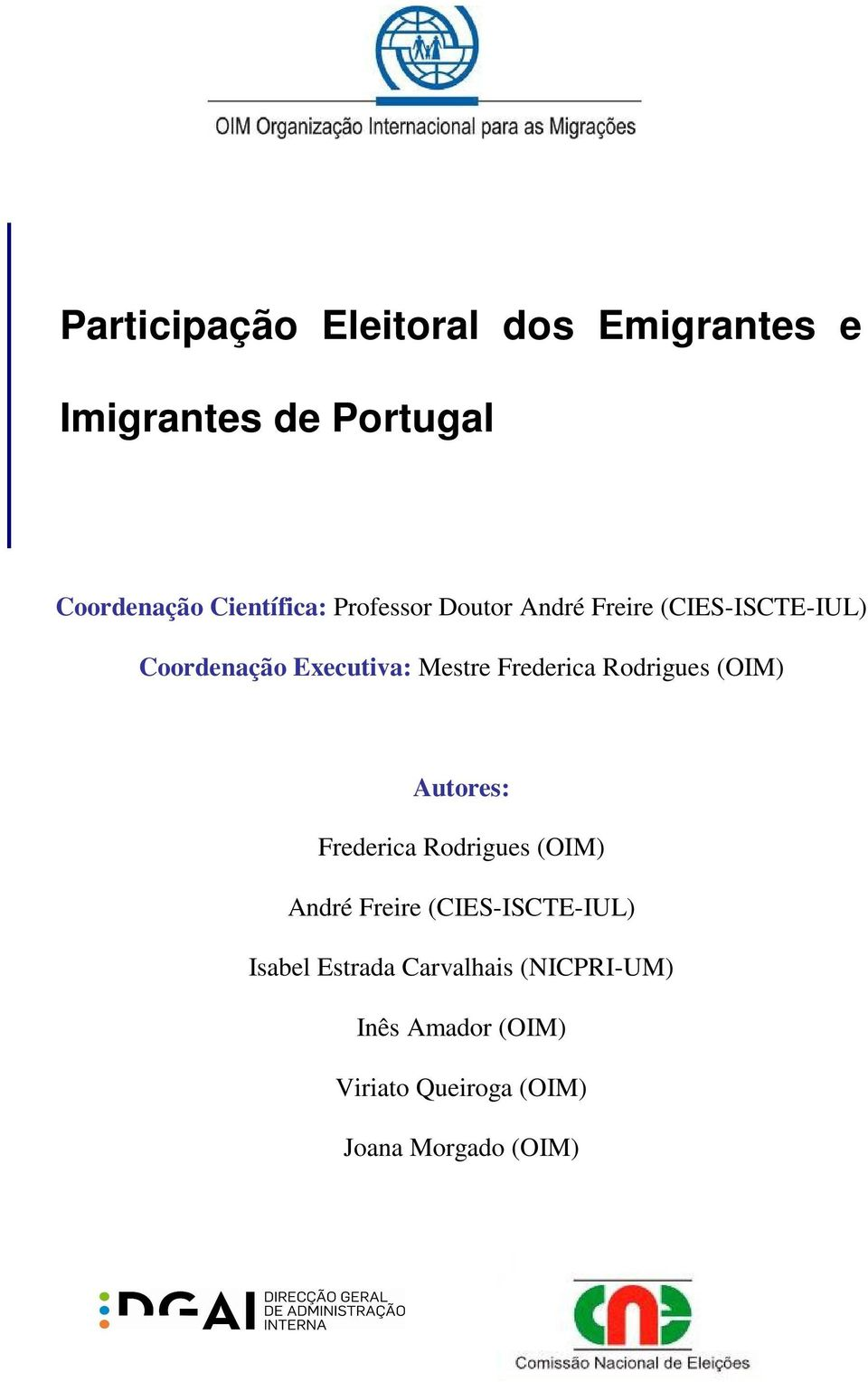 Rodrigues (OIM) Autores: Frederica Rodrigues (OIM) André Freire (CIES-ISCTE-IUL) Isabel