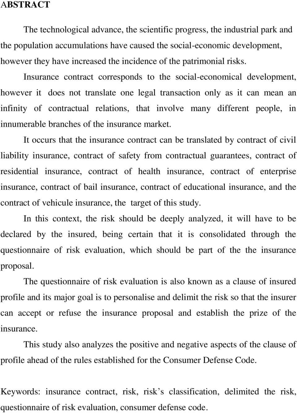 Insurance contract corresponds to the social-economical development, however it does not translate one legal transaction only as it can mean an infinity of contractual relations, that involve many