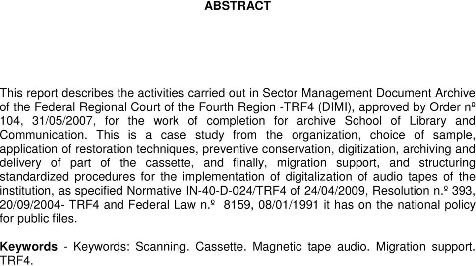 This is a case study from the organization, choice of sample, application of restoration techniques, preventive conservation, digitization, archiving and delivery of part of the cassette, and