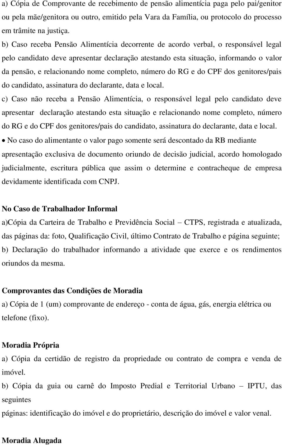 completo, número do RG e do CPF dos genitores/pais do candidato, assinatura do declarante, data e local.