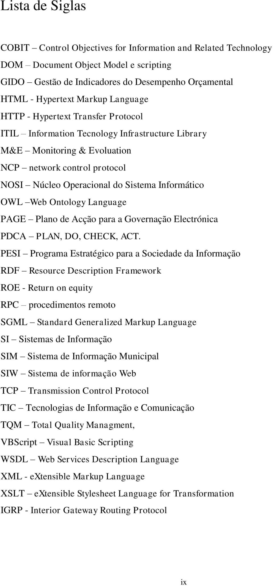 OWL Web Ontology Language PAGE Plano de Acção para a Governação Electrónica PDCA PLAN, DO, CHECK, ACT.