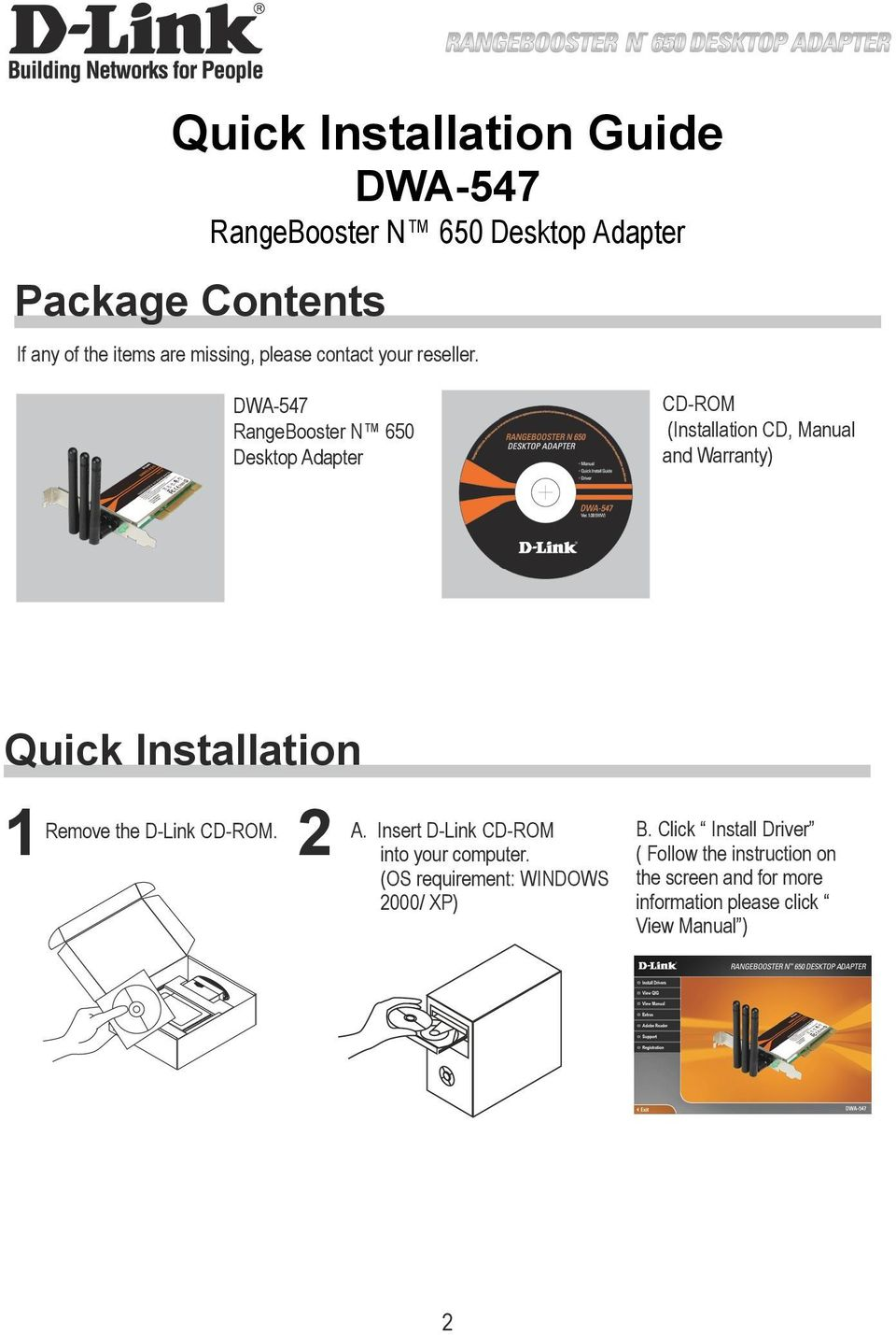 DWA-547 RangeBooster N 650 Desktop Adapter CD-ROM (Installation CD, Manual and Warranty) Quick Installation 1Remove the