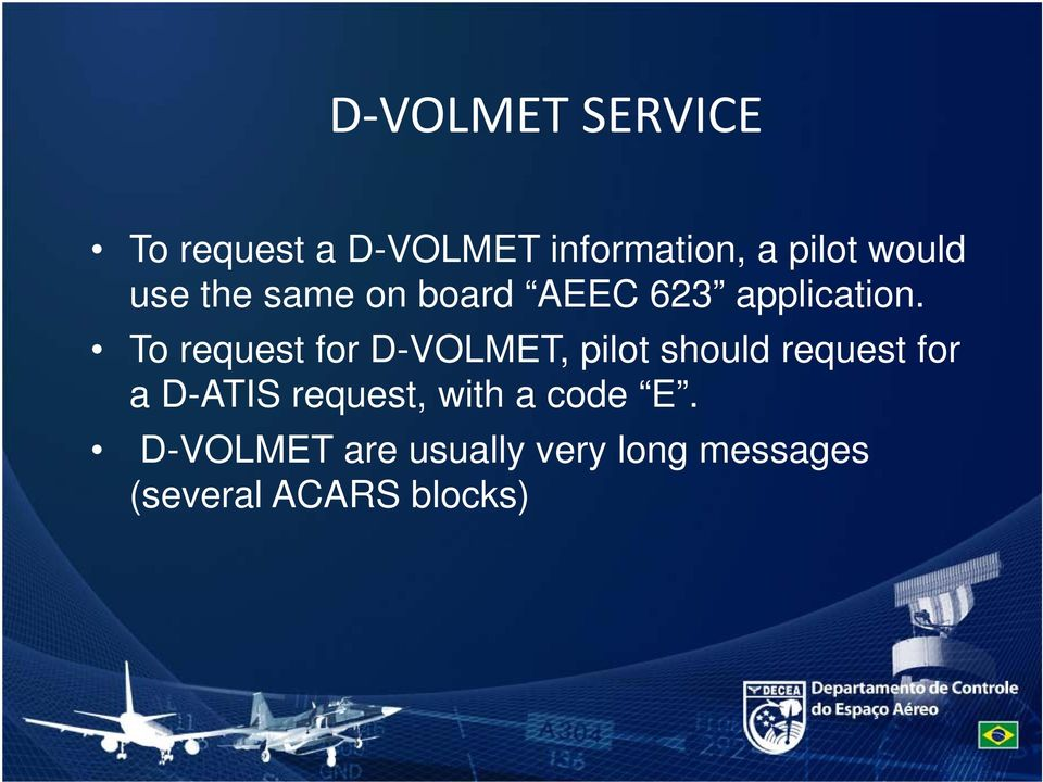 To request for D-VOLMET, pilot should request for a D-ATIS