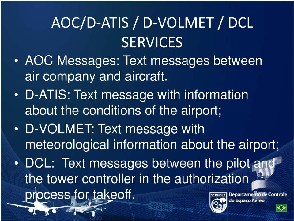 D-ATIS: Text message with information about the conditions of the airport; D-VOLMET: