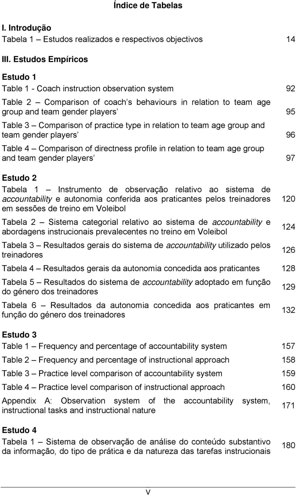 practice type in relation to team age group and team gender players 96 Table 4 Comparison of directness profile in relation to team age group and team gender players 97 Estudo 2 Tabela 1 Instrumento