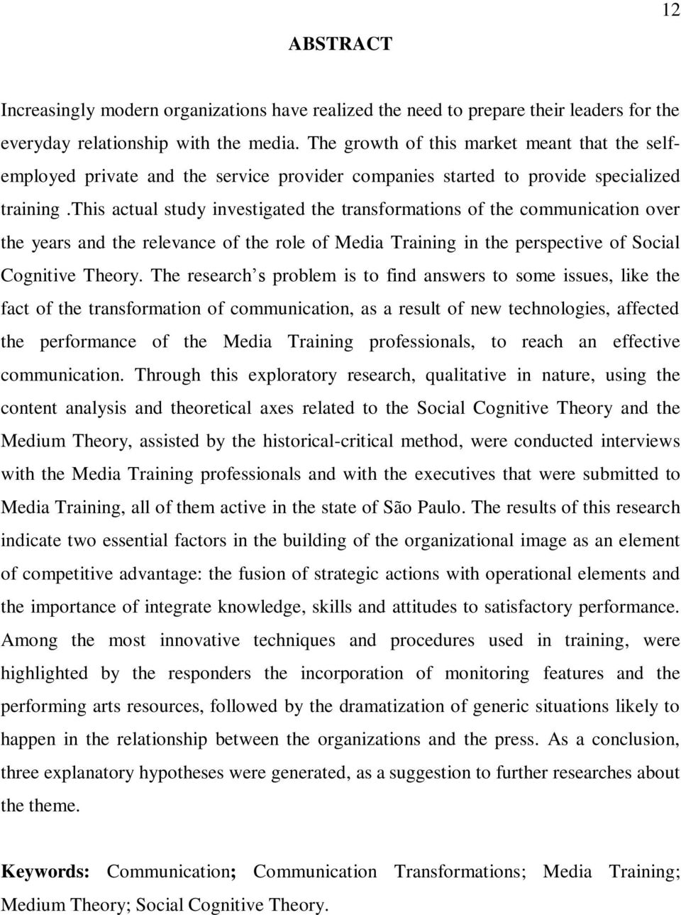 this actual study investigated the transformations of the communication over the years and the relevance of the role of Media Training in the perspective of Social Cognitive Theory.