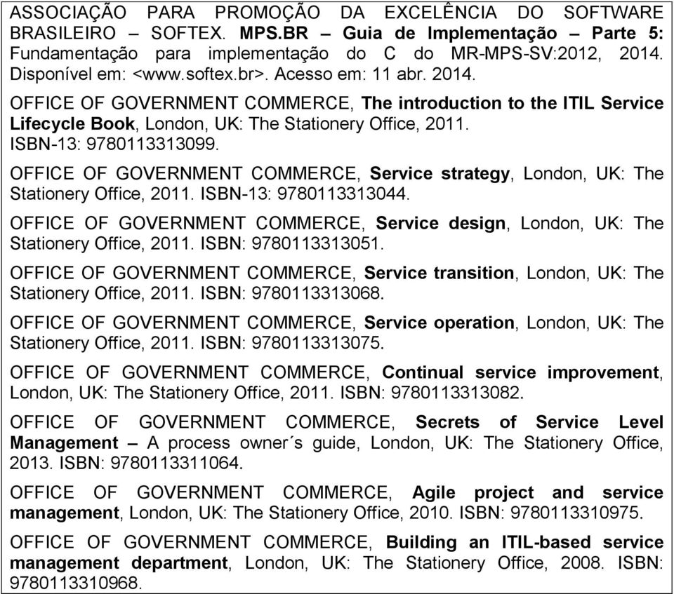 ISBN-13: 9780113313099. OFFICE OF GOVERNMENT COMMERCE, Service strategy, London, UK: The Stationery Office, 2011. ISBN-13: 9780113313044.