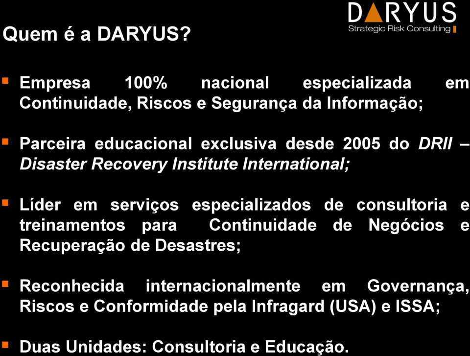 exclusiva desde 2005 do DRII Disaster Recovery Institute International; Líder em serviços especializados de