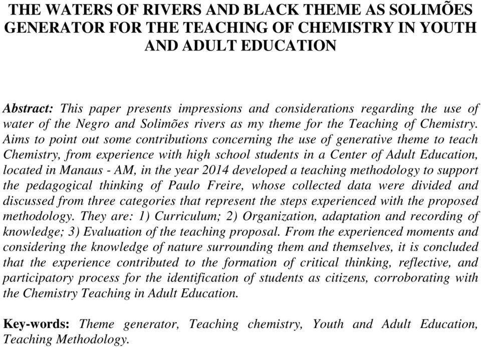 Aims to point out some contributions concerning the use of generative theme to teach Chemistry, from experience with high school students in a Center of Adult Education, located in Manaus - AM, in