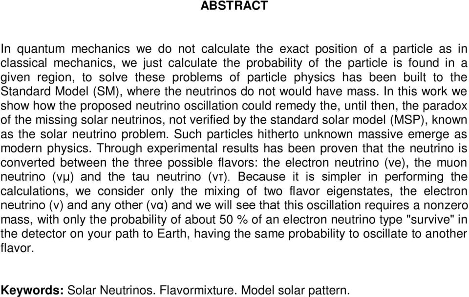 In this work we show how the proposed neutrino oscillation could remedy the, until then, the paradox of the missing solar neutrinos, not verified by the standard solar model (MSP), known as the solar
