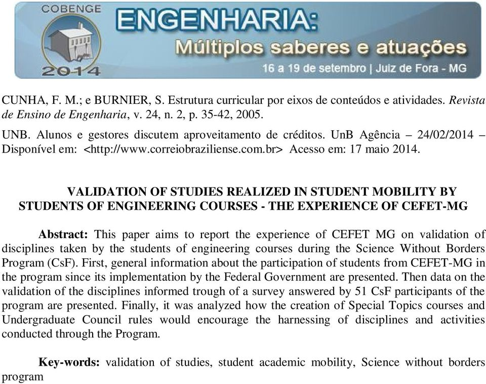 VALIDATION OF STUDIES REALIZED IN STUDENT MOBILITY BY STUDENTS OF ENGINEERING COURSES - THE EXPERIENCE OF CEFET-MG Abstract: This paper aims to report the experience of CEFET MG on validation of
