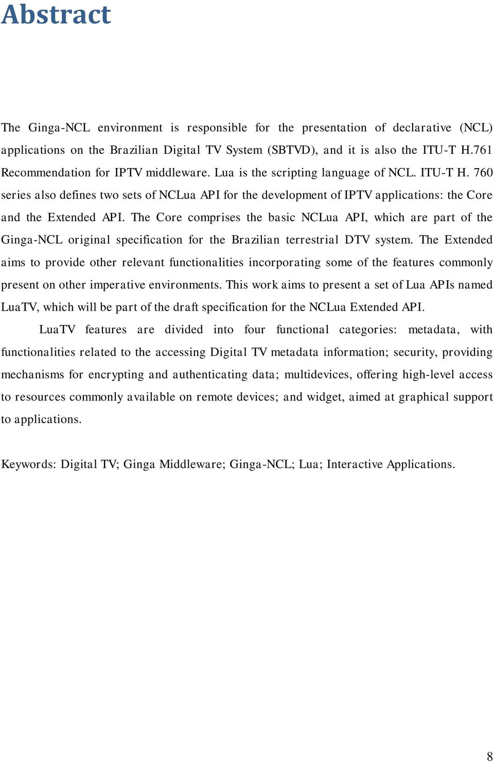 760 series also defines two sets of NCLua API for the development of IPTV applications: the Core and the Extended API.