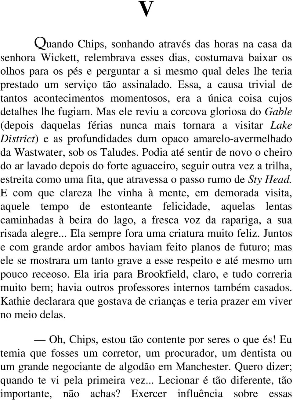 Mas ele reviu a corcova gloriosa do Gable (depois daquelas férias nunca mais tornara a visitar Lake District) e as profundidades dum opaco amarelo-avermelhado da Wastwater, sob os Taludes.