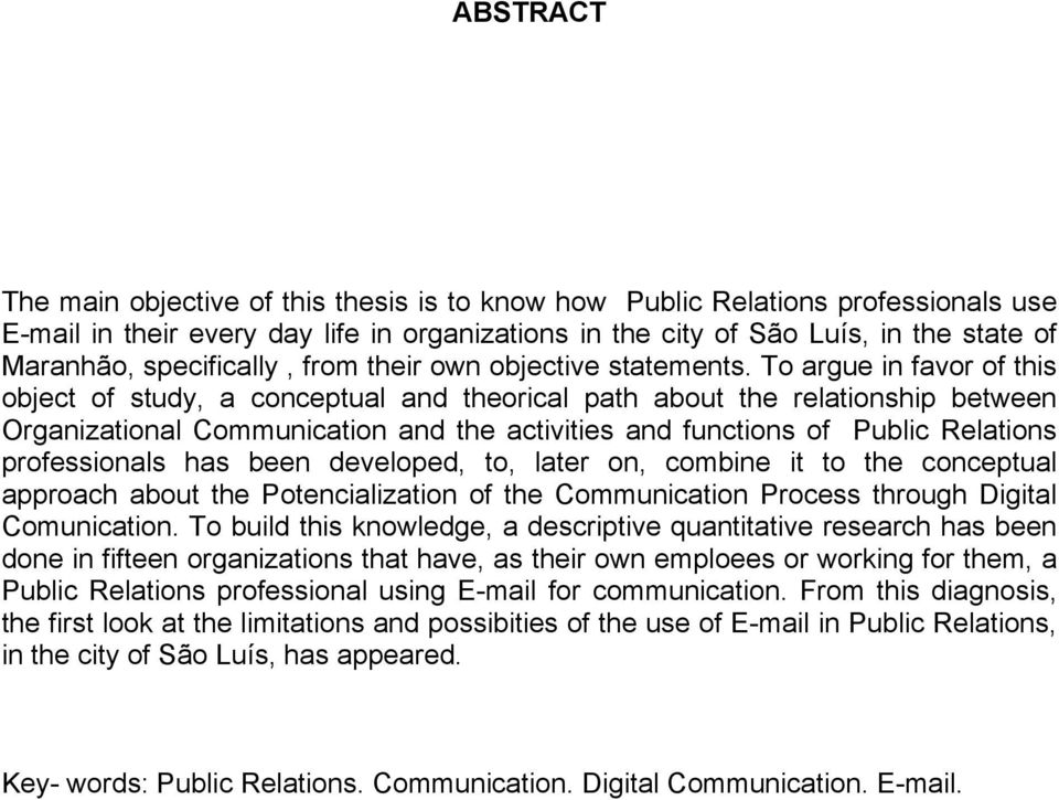 To argue in favor of this object of study, a conceptual and theorical path about the relationship between Organizational Communication and the activities and functions of Public Relations