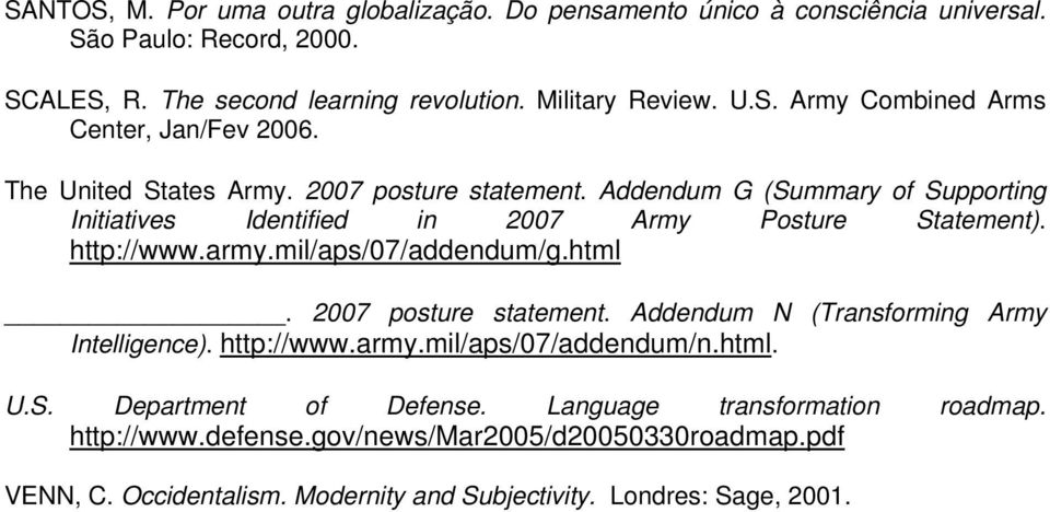 mil/aps/07/addendum/g.html. 2007 posture statement. Addendum N (Transforming Army Intelligence). http://www.army.mil/aps/07/addendum/n.html. U.S. Department of Defense.
