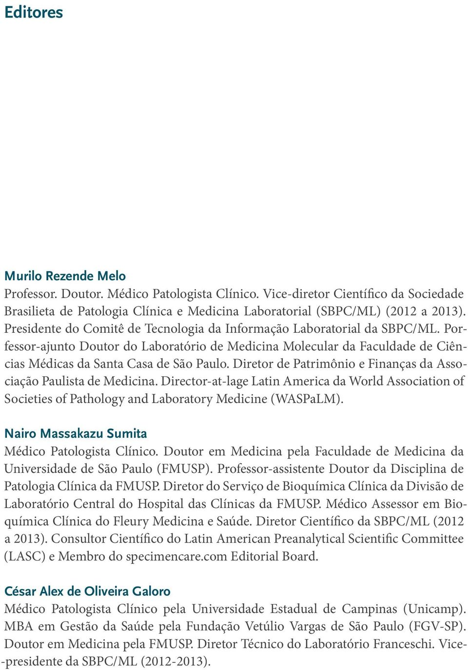 Diretor de Patrimônio e Finanças da Associação Paulista de Medicina. Director-at-lage Latin America da World Association of Societies of Pathology and Laboratory Medicine (WASPaLM).