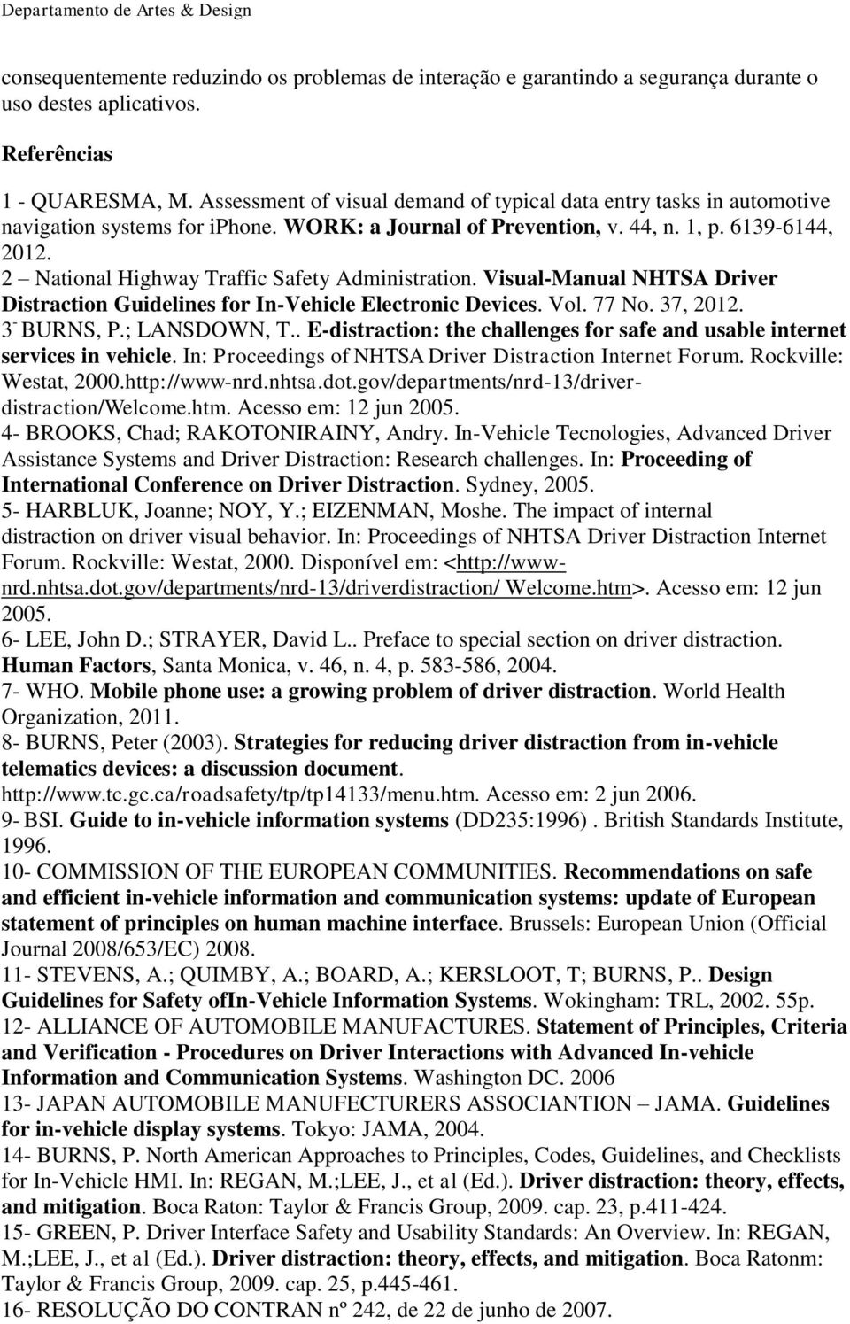 2 National Highway Traffic Safety Administration. Visual-Manual NHTSA Driver Distraction Guidelines for In-Vehicle Electronic Devices. Vol. 77 No. 37, 2012. 3 - BURNS, P.; LANSDOWN, T.
