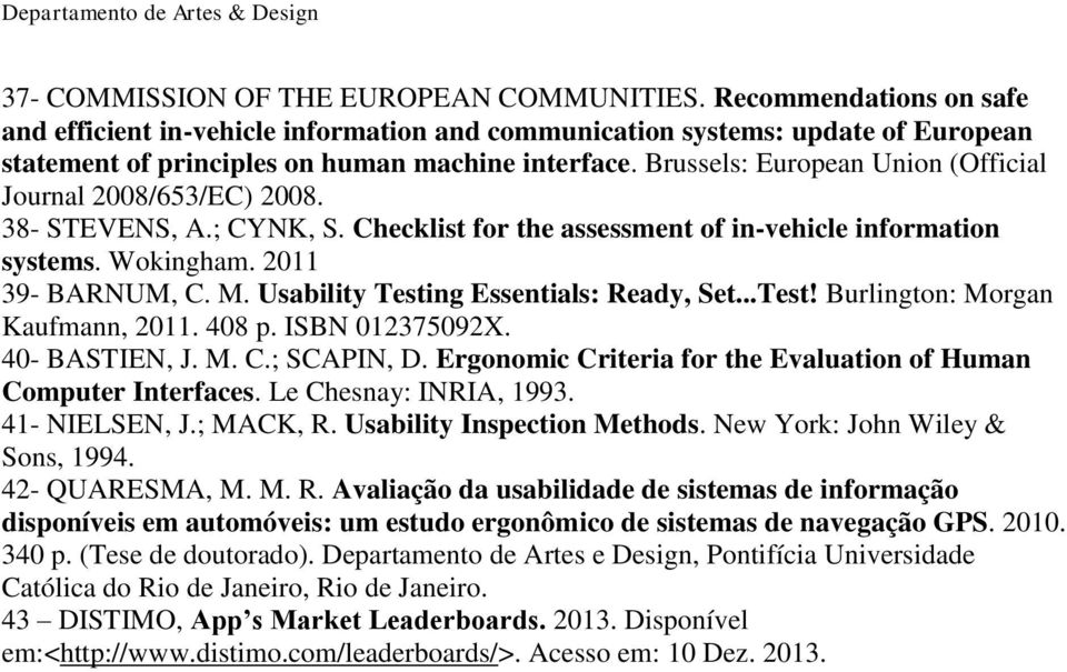 Brussels: European Union (Official Journal 2008/653/EC) 2008. 38- STEVENS, A.; CYNK, S. Checklist for the assessment of in-vehicle information systems. Wokingham. 2011 39- BARNUM, C. M.