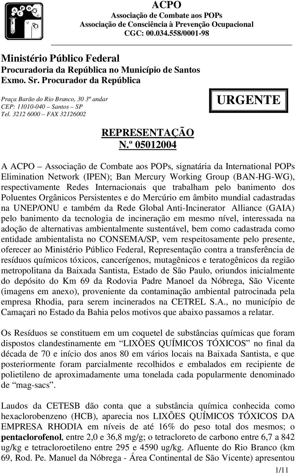º 05012004 URGENTE A ACPO Associação de Combate aos POPs, signatária da International POPs Elimination Network (IPEN); Ban Mercury Working Group (BAN-HG-WG), respectivamente Redes Internacionais que