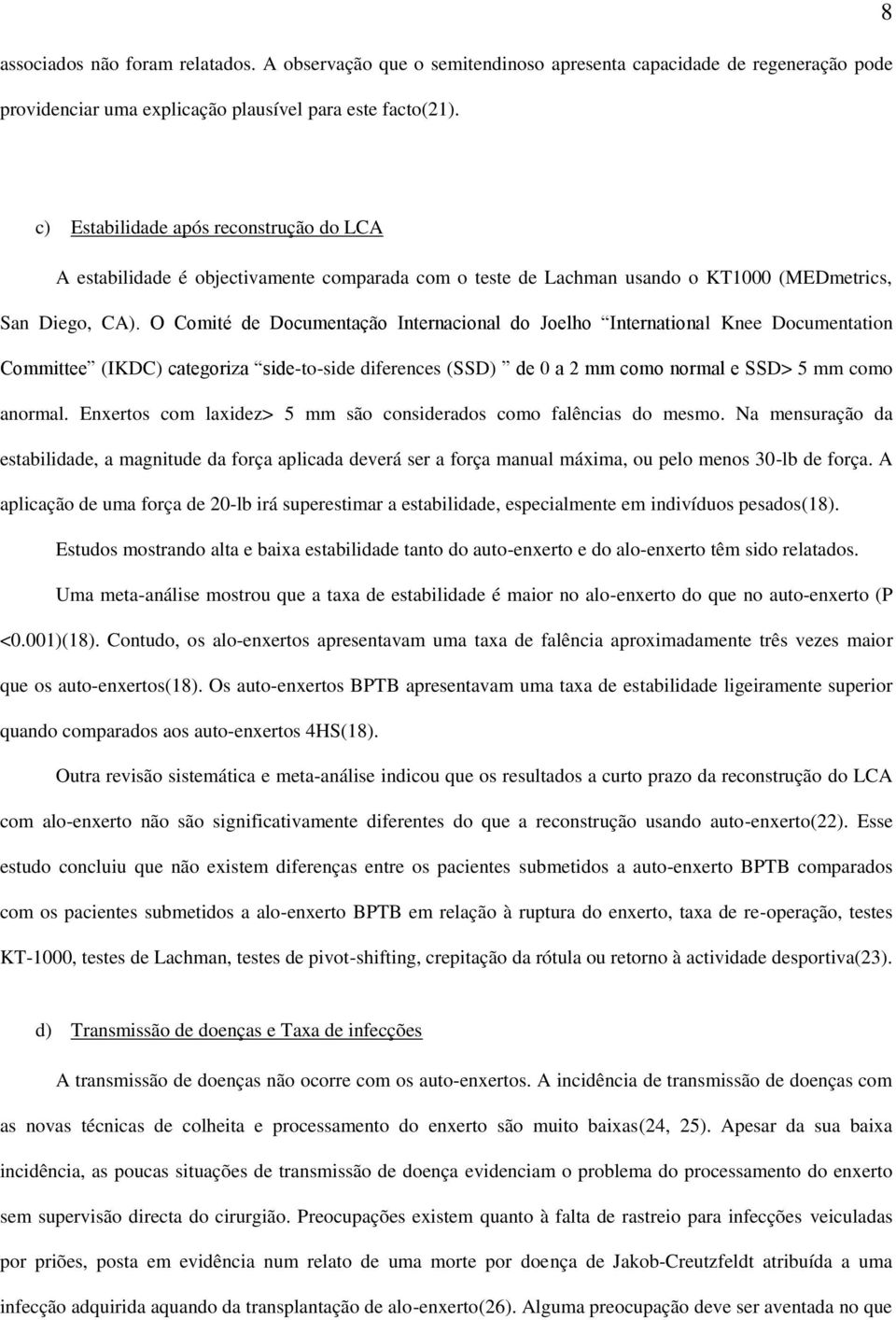 O Comité de Documentação Internacional do Joelho International Knee Documentation Committee (IKDC) categoriza side-to-side diferences (SSD) de 0 a 2 mm como normal e SSD> 5 mm como anormal.