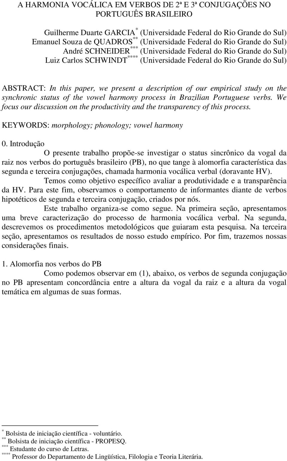 description of our empirical study on the synchronic status of the vowel harmony process in Brazilian Portuguese verbs.