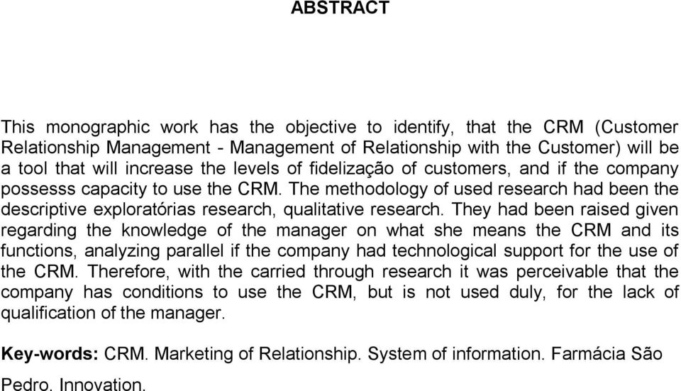 They had been raised given regarding the knowledge of the manager on what she means the CRM and its functions, analyzing parallel if the company had technological support for the use of the CRM.