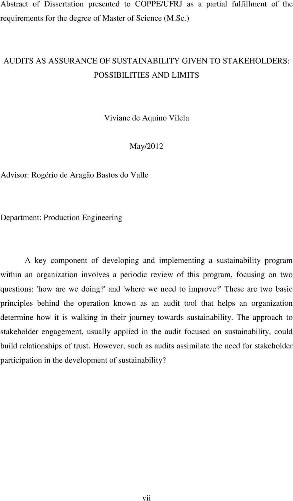 ) AUDITS AS ASSURANCE OF SUSTAINABILITY GIVEN TO STAKEHOLDERS: POSSIBILITIES AND LIMITS Viviane de Aquino Vilela May/2012 Advisor: Rogério de Aragão Bastos do Valle Department: Production Engineering