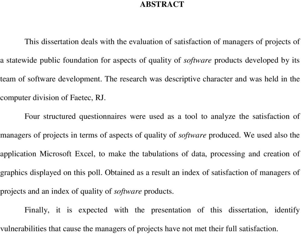 Four structured questionnaires were used as a tool to analyze the satisfaction of managers of projects in terms of aspects of quality of software produced.