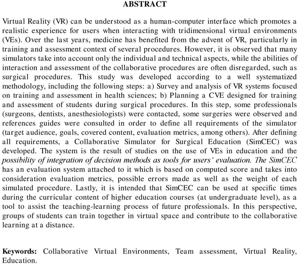 However, it is observed that many simulators take into account only the individual and technical aspects, while the abilities of interaction and assessment of the collaborative procedures are often