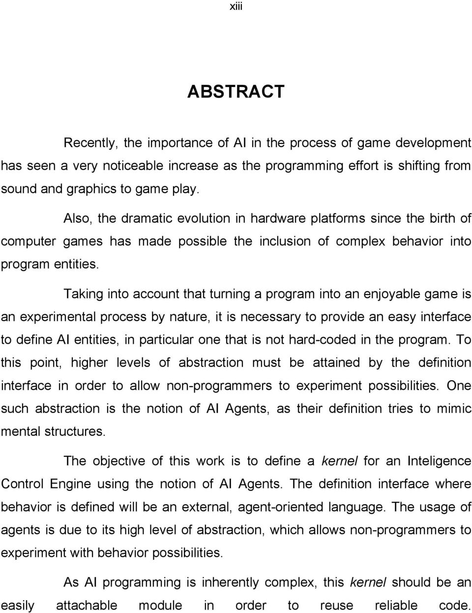 Taking into account that turning a program into an enjoyable game is an experimental process by nature, it is necessary to provide an easy interface to define AI entities, in particular one that is