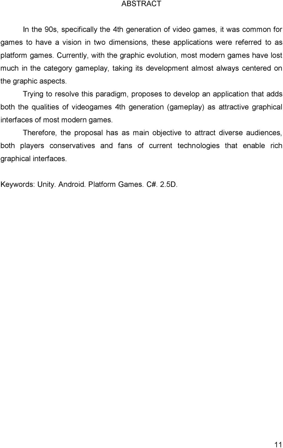 Trying to resolve this paradigm, proposes to develop an application that adds both the qualities of videogames 4th generation (gameplay) as attractive graphical interfaces of most modern games.