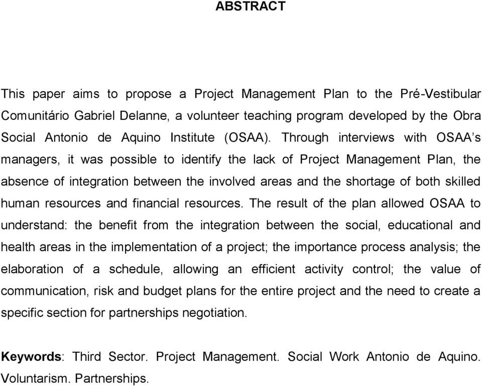 Through interviews with OSAA s managers, it was possible to identify the lack of Project Management Plan, the absence of integration between the involved areas and the shortage of both skilled human