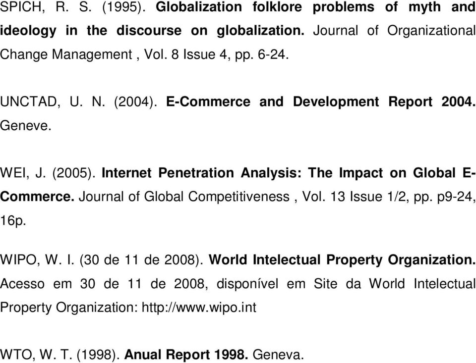 Internet Penetration Analysis: The Impact on Global E- Commerce. Journal of Global Competitiveness, Vol. 13 Issue 1/2, pp. p9-24, 16p. WIPO, W. I. (30 de 11 de 2008).