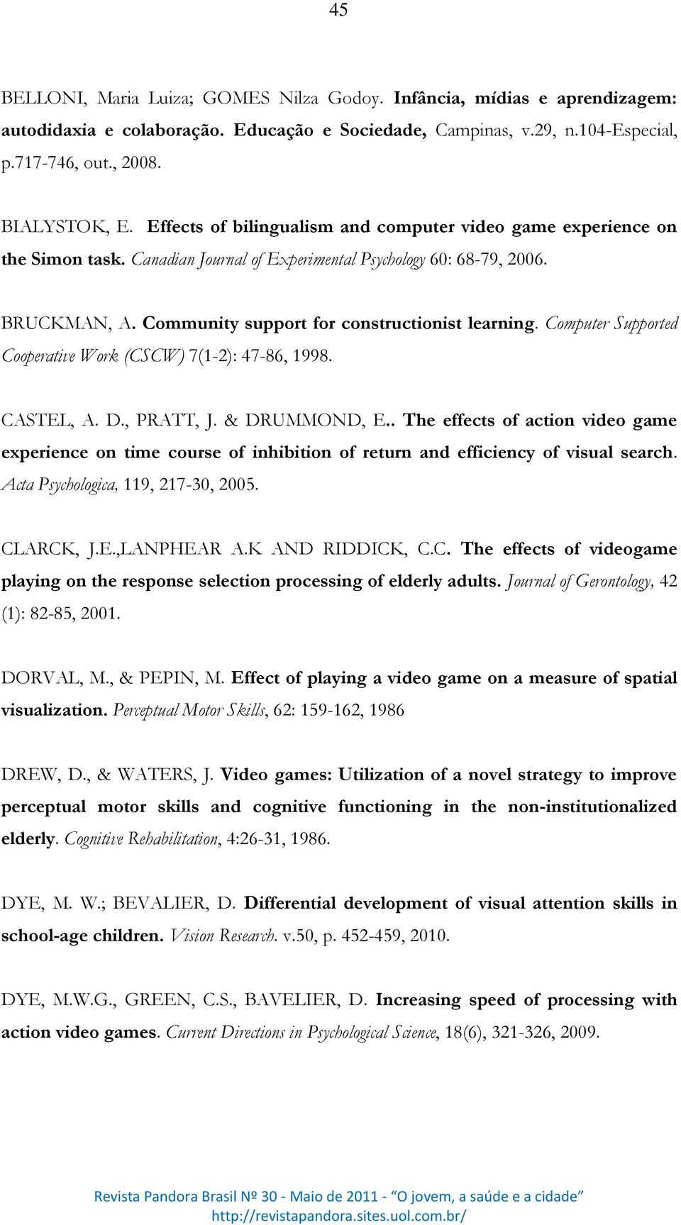 Computer Supported Cooperative Work (CSCW) 7(1-2): 47-86, 1998. CASTEL, A. D., PRATT, J. & DRUMMOND, E.