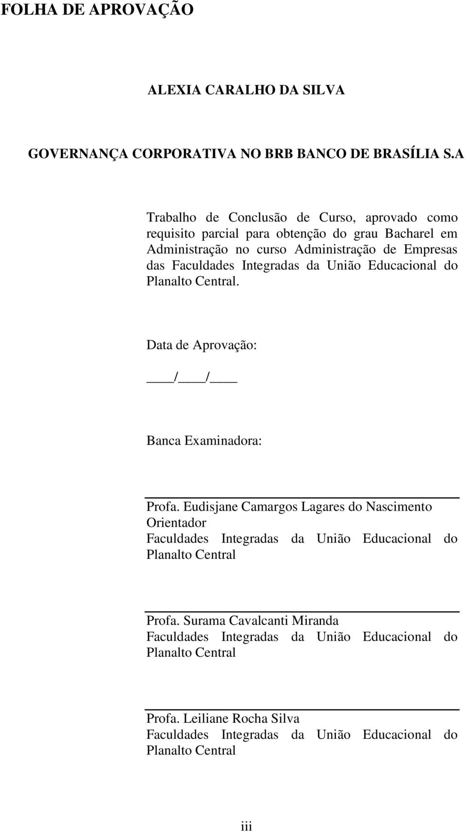 Integradas da União Educacional do Planalto Central. Data de Aprovação: / / Banca Examinadora: Profa.
