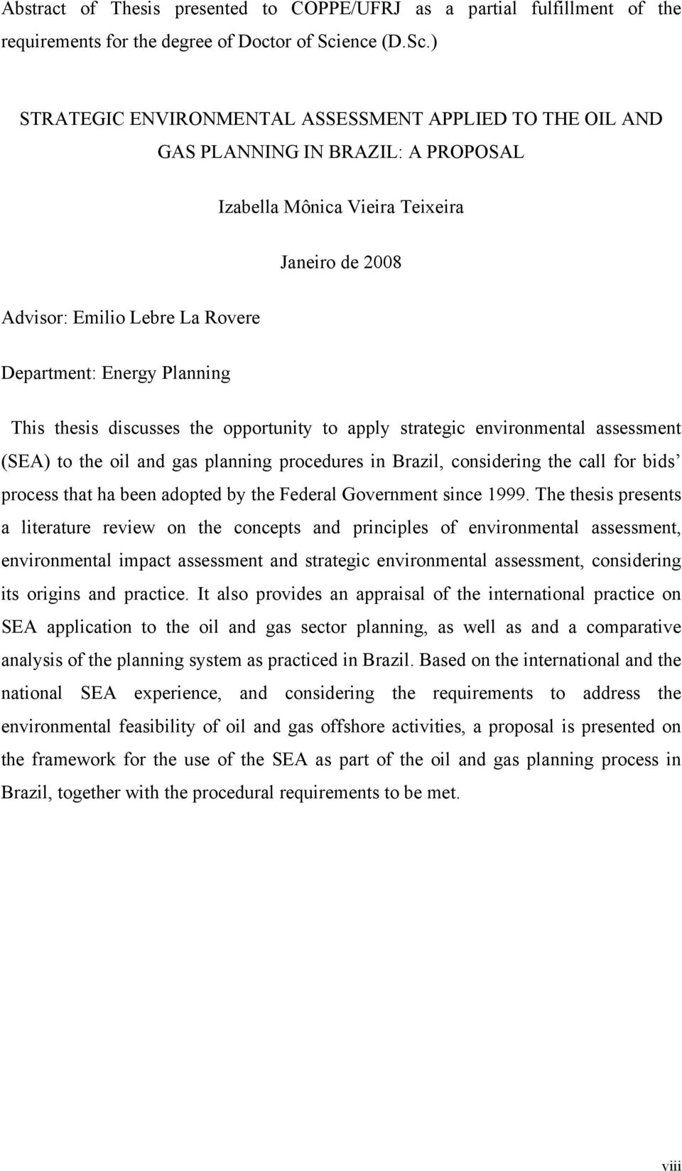 ) STRATEGIC ENVIRONMENTAL ASSESSMENT APPLIED TO THE OIL AND GAS PLANNING IN BRAZIL: A PROPOSAL Izabella Mônica Vieira Teixeira Janeiro de 2008 Advisor: Emilio Lebre La Rovere Department: Energy
