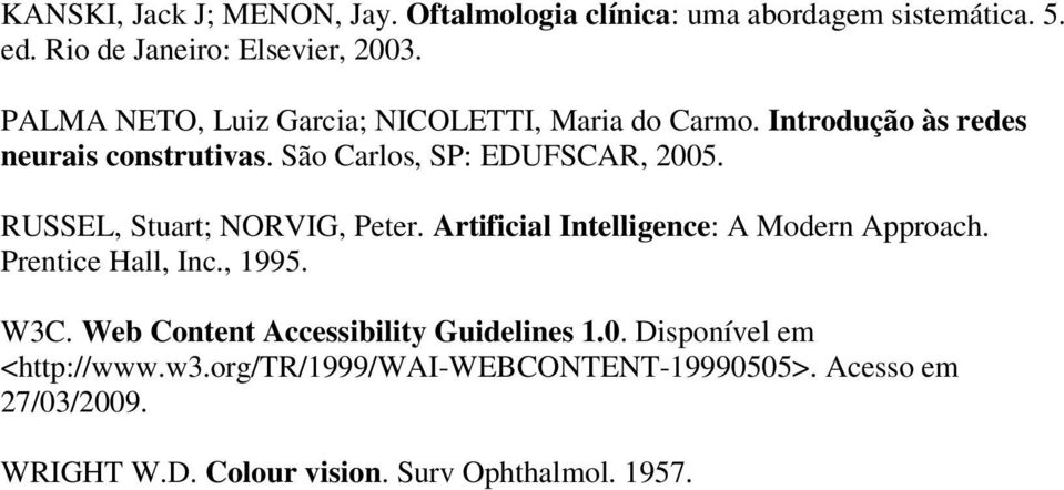 RUSSEL, Stuart; NORVIG, Peter. Artificial Intelligence: A Modern Approach. Prentice Hall, Inc., 1995. W3C.
