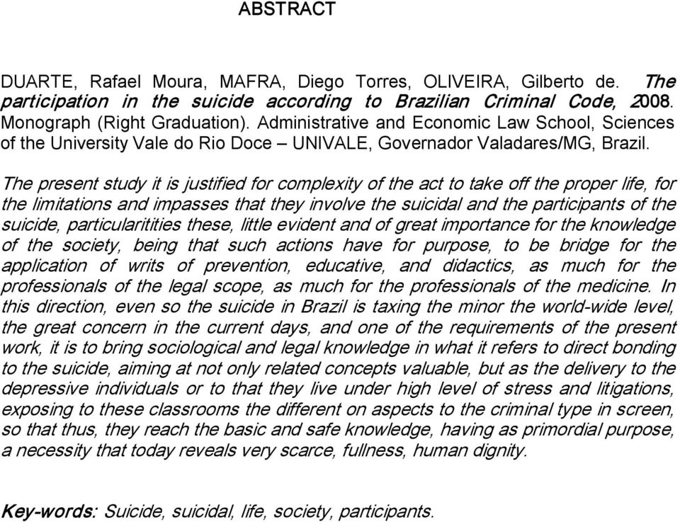 The present study it is justified for complexity of the act to take off the proper life, for the limitations and impasses that they involve the suicidal and the participants of the suicide,