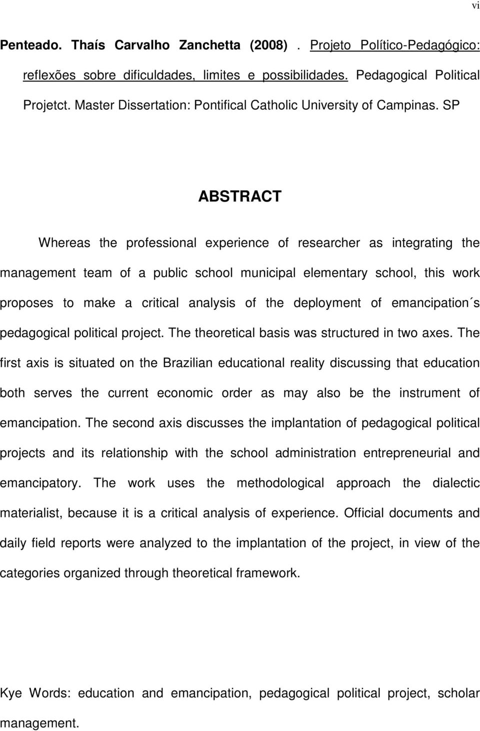 SP ABSTRACT Whereas the professional experience of researcher as integrating the management team of a public school municipal elementary school, this work proposes to make a critical analysis of the