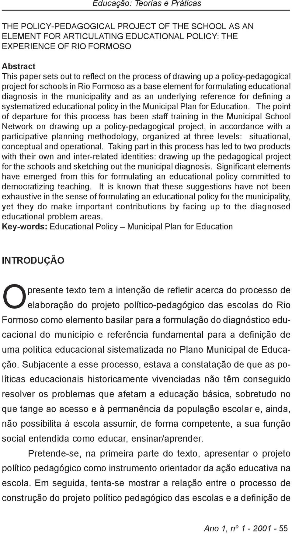 defining a systematized educational policy in the Municipal Plan for Education.