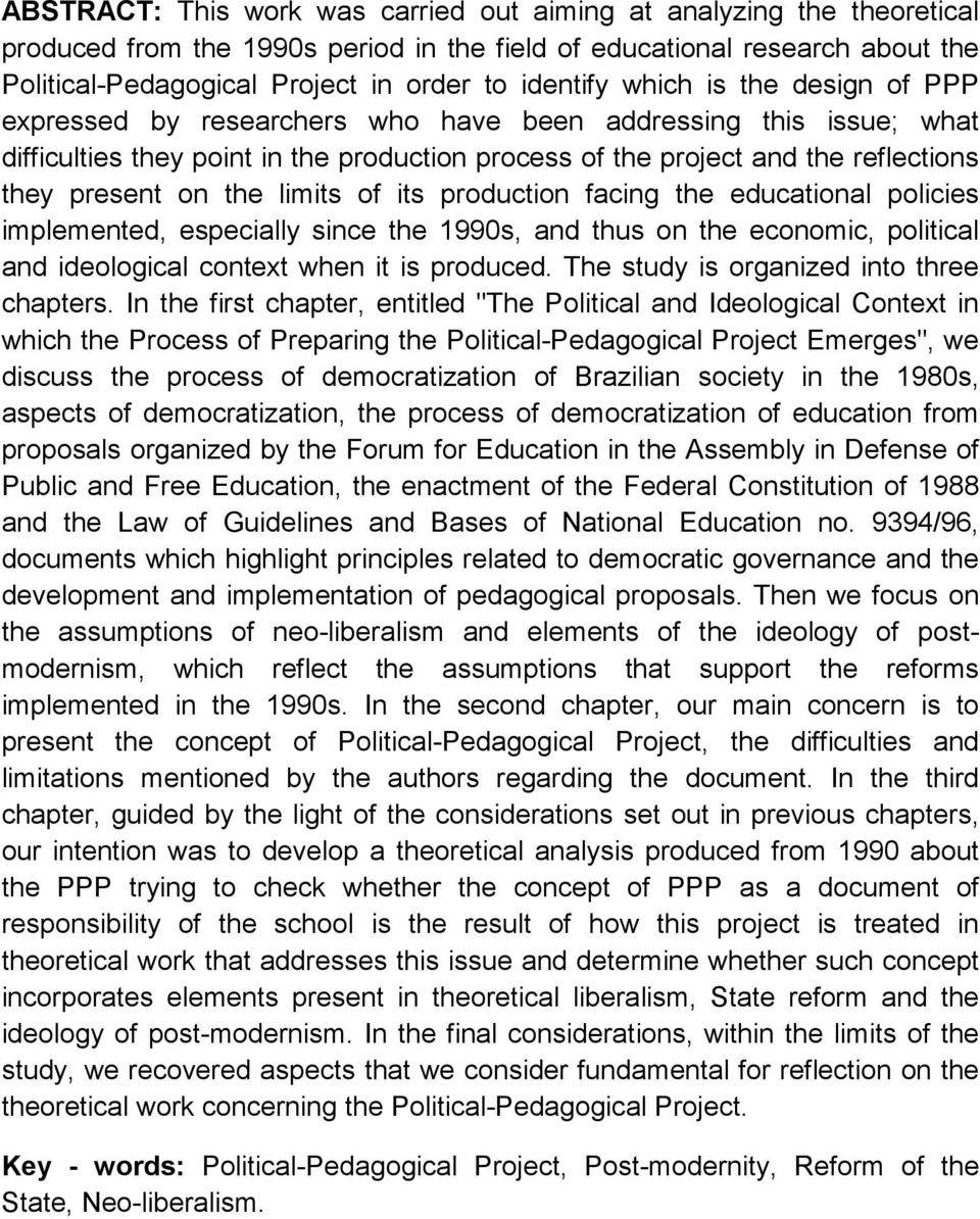 present on the limits of its production facing the educational policies implemented, especially since the 1990s, and thus on the economic, political and ideological context when it is produced.