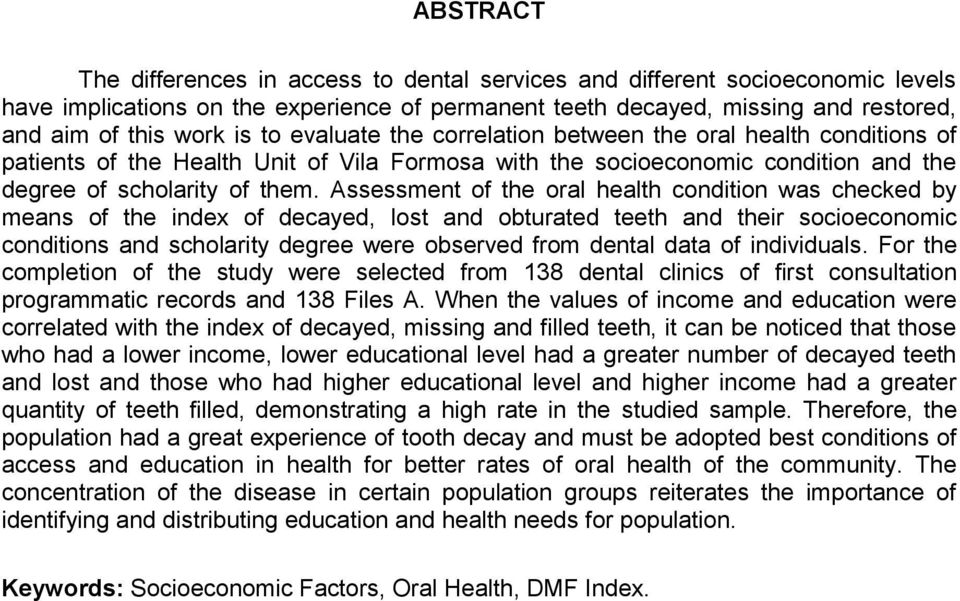 Assessment of the oral health condition was checked by means of the index of decayed, lost and obturated teeth and their socioeconomic conditions and scholarity degree were observed from dental data