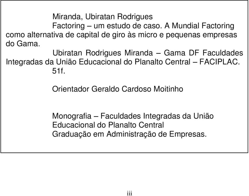 Ubiratan Rodrigues Miranda Gama DF Faculdades Integradas da União Educacional do Planalto Central FACIPLAC. 51f.