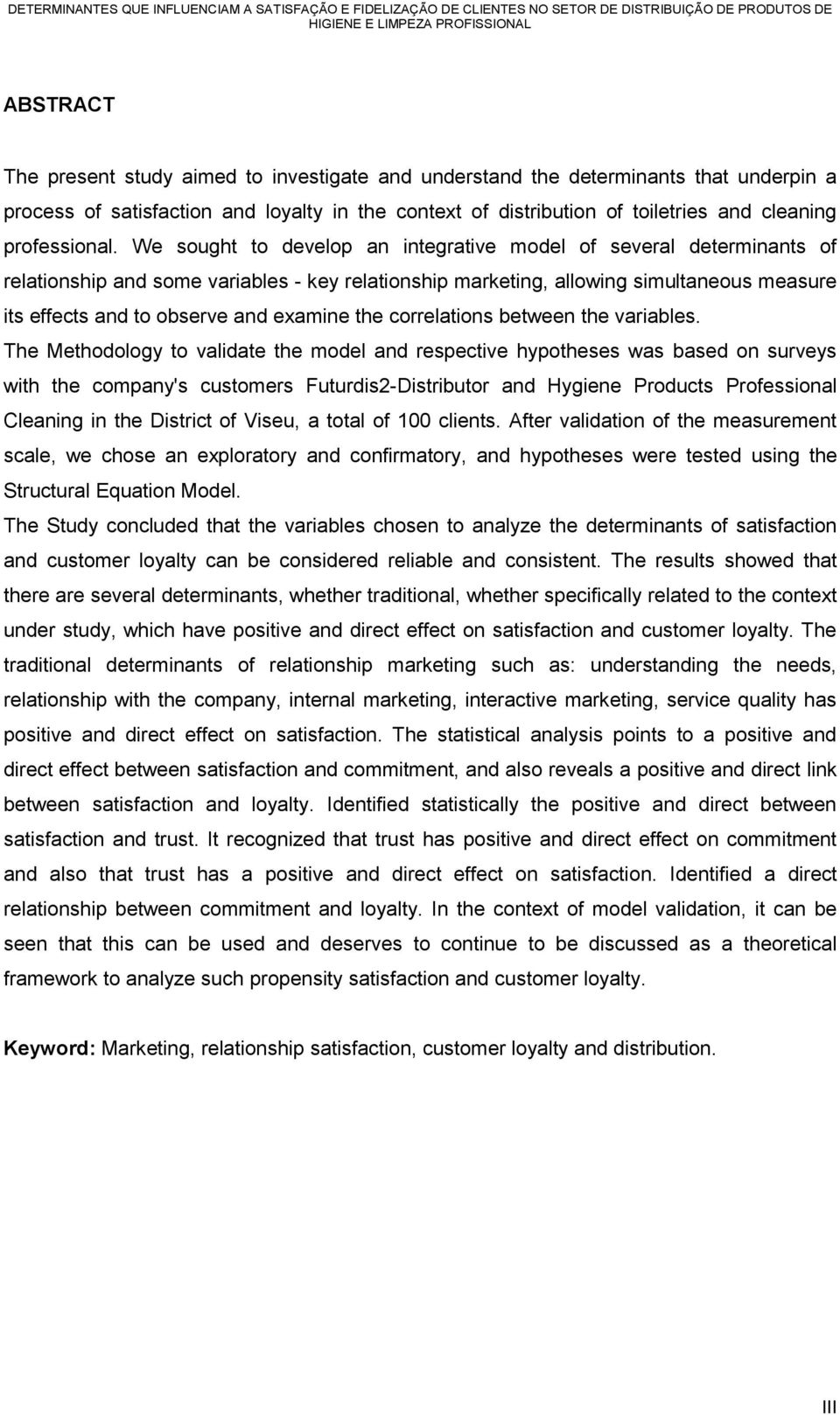 We sought to develop an integrative model of several determinants of relationship and some variables - key relationship marketing, allowing simultaneous measure its effects and to observe and examine