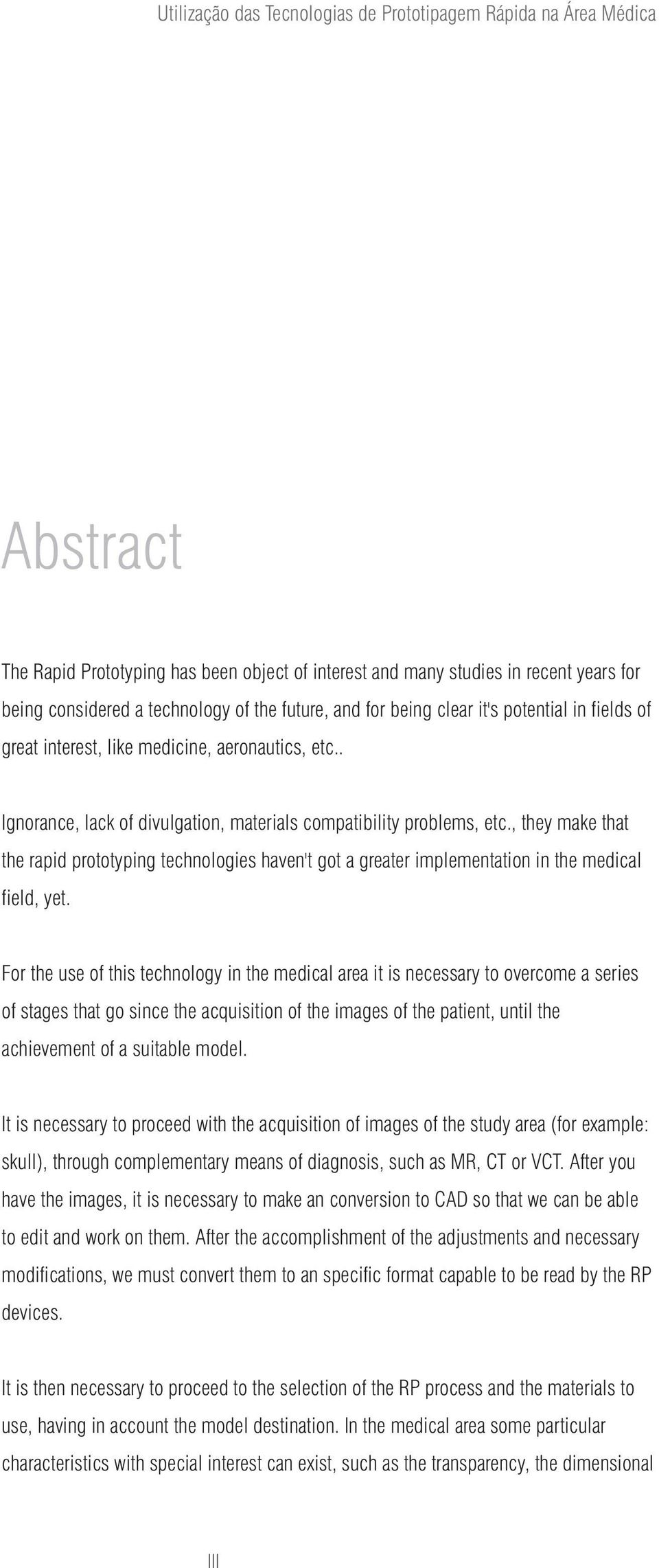, they make that the rapid prototyping technologies haven't got a greater implementation in the medical field, yet.