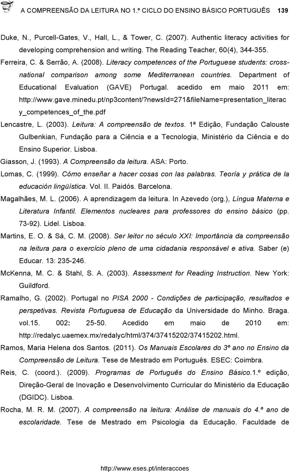 Department of Educational Evaluation (GAVE) Portugal. acedido em maio 2011 em: http://www.gave.minedu.pt/np3content/?newsid=271&filename=presentation_literac y_competences_of_the.pdf Lencastre, L.