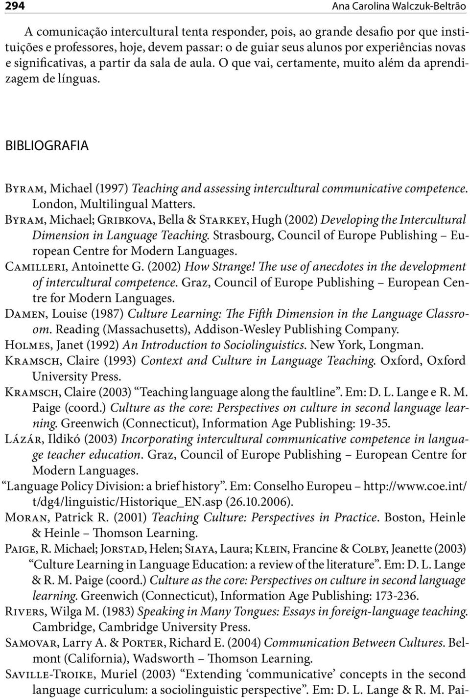 BIBLIOGRAFIA Byram, Michael (1997) Teaching and assessing intercultural communicative competence. London, Multilingual Matters.