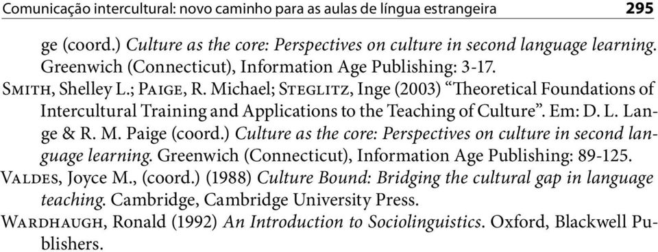 Michael; Steglitz, Inge (2003) Theoretical Foundations of Intercultural Training and Applications to the Teaching of Culture. Em: D. L. Lange & R. M. Paige (coord.